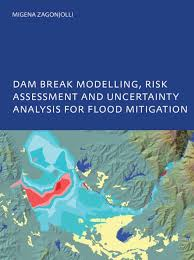 Dam Break Modelling  Risk Assessment and Uncertainty Analysis for Flood Mitigation  IHE PhD Thesis  Unesco IHE  Delft  The Netherlands
