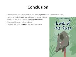 the theme fear in ldquo lord of the flies rdquo zak dunn a ppt conclusion the theme of fear is in my opinion the most important theme in the