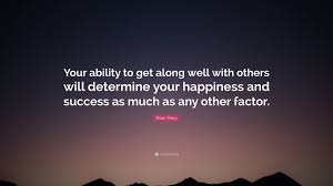 brian tracy quote your ability to get along well others brian tracy quote your ability to get along well others will determine your