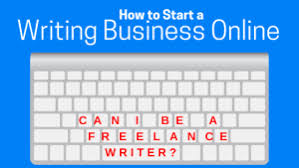 can i be a lance writer how to start a writing business  can i be a lance writer online
