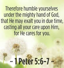 """♥♥♥ """"Humble yourselves therefore under the mighty hand of God, that he may  exalt you in due time: Casting all your care up… 