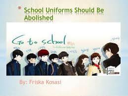 school uniforms should be abolished school uniforms should be abolished by friska kosasi