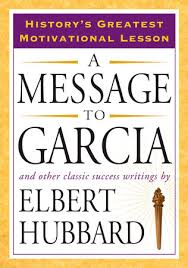 a message to garcia by elbert hubbard com a message to garcia by elbert hubbard