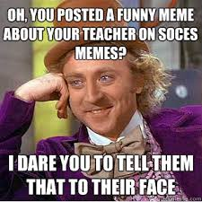 Oh, you posted a funny meme about your teacher on Soces memes? I ... via Relatably.com