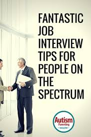 autistic employment fantastic job interview tips for people on the spectrum autism