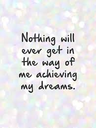 Quotes About My Dream Best Of Nothing Will Ever Get In The Way Of Me Achieving My Dreams Picture