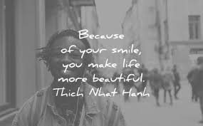 smile es because your you make life more beautiful thich nhat hanh wisdom