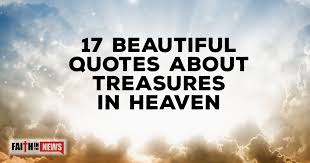 Heaven Quotes Unique 48 Beautiful Quotes About Treasures In Heaven ChristianQuotes
