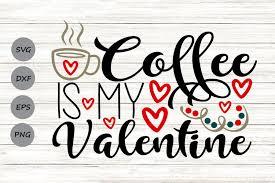 Coffee Is My Valentine Svg Graphic By Cosmosfineart Creative Fabrica Di 2020