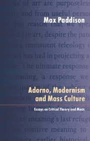 adorno modernism and mass culture essays in critical theory and  810522