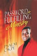 Password for Fulfilling <b>Ministry</b> - <b>Psalm</b> Okpe - Google Books
