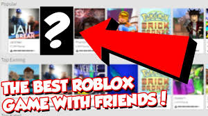 BEST ROBLOX GAME TO PLAY WITH FRIENDS ...