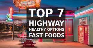 top 7 healthy options fast foods for truck drivers