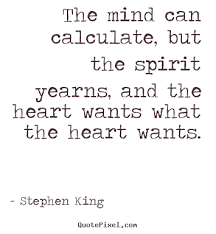 Stephen King Quotes On Love Classy Love Quotes The Mind Can Calculate But The Spirit Yearns And The