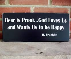Beer Is Proof God Loves Us Wood Sign Ben Franklin Quote Beer Etsy Magnificent Ben Franklin Beer Quote