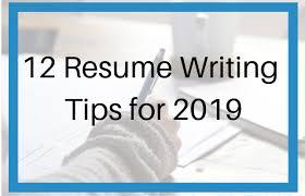 Tips On Writing Resume 12 Resume Writing Tips For 2019