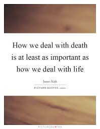 Coping With Death Quotes Magnificent Dealing With Death Quotes How We Deal With Death Is At Least As