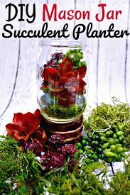 upcycled mason jar craft ideas mason jar succulent planter bring a little sunshine into
