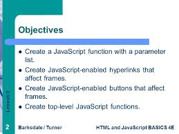 lesson 9 barksdale turnerhtml and javascript basics 4e 22 objectives create a javascript function with