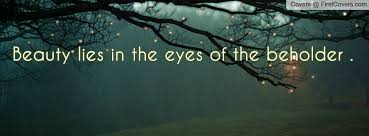 Beauty Lies In The Eyes Of The Beholder Quotes Best Of Beauty Lies In The Eyes Of The Beholder Facebook Quote Cover 24