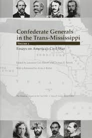 civil war books and authors  hewitt schott eds confederate generals in the trans mississippi vol 2 essays on america s civil war