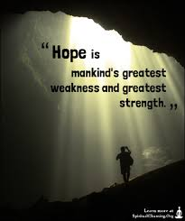 quote on hope and strength daily quotes of the life quote on hope and strength hope is mankind39s greatest weakness and greatest strength