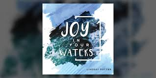 """Joy In Your Waters"""" - Lindsay Potter"""