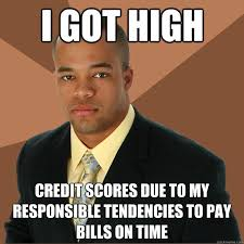 I got high credit scores due to my responsible tendencies to pay ... via Relatably.com