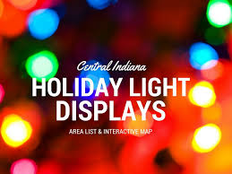 Christmas Light Christmas Lights List For Indianapolis And Central Indiana 2016