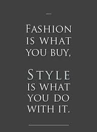 Quotes On Style And Beauty Best of Fashion Is What You Buy Style Is What You Do With It Style