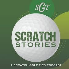 Scratch Stories: A Scratch Golf Tips Podcast