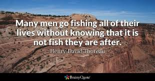sports quotes brainyquote many men go fishing all of their lives out knowing that it is not fish they