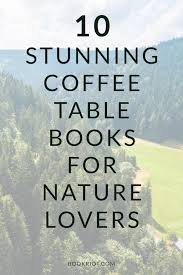 take a visual vacation with these 10 stunning nature photography coffee table books