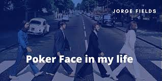 Poker Face in my life
