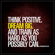 Dream Big Inspirational Quotes Best of Think Positive Dream Big And Train As Hard As You Possibly Can Quote