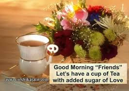 Good Morning Friends Let's Have A Cup Of Tea Inspirational Quotes Custom Tea Quotes Friendship