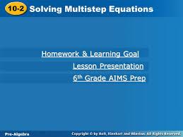 1 pre algebra 10 2 solving multistep equations 10 2 solving multistep equations pre algebra homework learning goal homework learning goal lesson