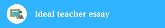 awesome essay on why i want to become a teacher complete guide an ideal teacher or best teacher essay
