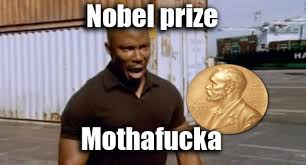 Nobel prize mothafucka | Know Your Meme via Relatably.com