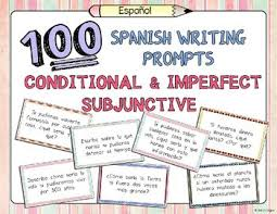 best spanish writing activities images spanish  100 conditional and imperfect subjunctive spanish prompts