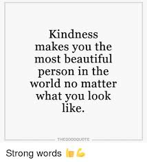 You Are Beautiful No Matter What Quotes Best of Kindness Makes You The Most Beautiful Person In The World No Matter