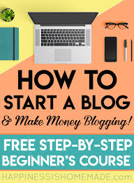 How To Create A Blog How To Start A Blog In 2018 Free Step By Step Beginners Course
