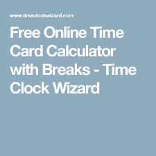 Free Online Time Card Calculator With Breaks Time Clock Wizard