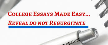 college essays made easy reveal do not regurgitate