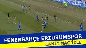 Fenerbahçe Erzurumspor canlı izle Fener Erzurum 3 Mayıs selcuk sports  kralbozguncu maç yayını