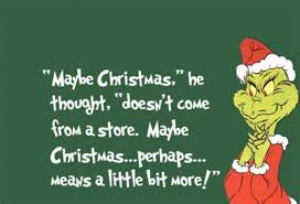 the grinch quotes maybe christmas doesn t come from a store.  Doesn With The Grinch Quotes Maybe Christmas Doesn T Come From A Store W