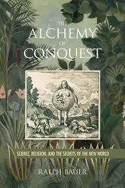 The Alchemy of Conquest: Science, Religion, and the Secrets of the New  World | UVA Press