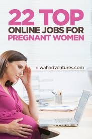 22 amazing online jobs for pregnant women to do from home what are the best online jobs for pregnant women