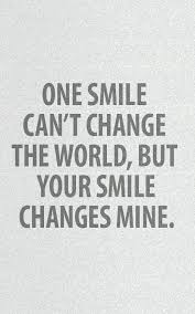 Quotes About Change And Love Classy Love Quote One Smile Can't Change The World But Your Smile Changes