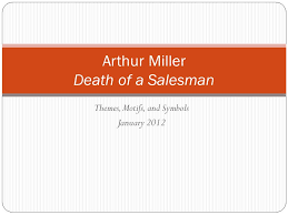 themes motifs and symbols arthur miller death of a 1 themes motifs and symbols 2012 arthur miller death of a sman